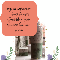 Organic September -Boots Botanics Organic Affordable Budget Skincare Haul & Review