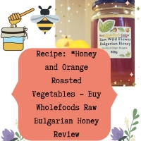 Recipe: *Honey and Orange Roasted Vegetables - Buy Wholefoods Raw Bulgarian Honey Review