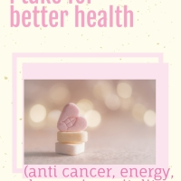 Vitamins and Supplements I take for Better Health - (anti cancer, energy, depression, vitality, immunity boosting & more).